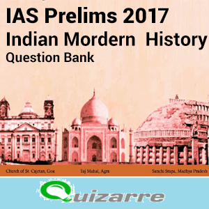 IAS Prelims 2017- Indian Modern History Question   Bank