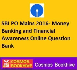 SBI PO Mains 2016- Money Banking and Financial Awareness Online Question Bank