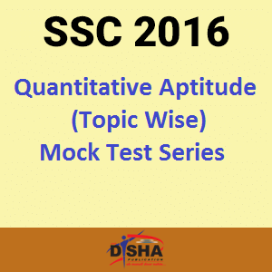 SSC 2016- Quantitative Aptitude (Topic-Wise) Mock Test Series
