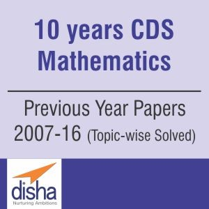 10 Years CDS Mathematics Previous Year 2007-2016 (Topic-Wise) Questions