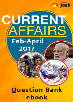 Current Affairs February-April 2017 Question Bank